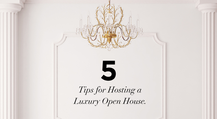 5 Tips for Hosting a Luxury Open House | AgentEDU.com